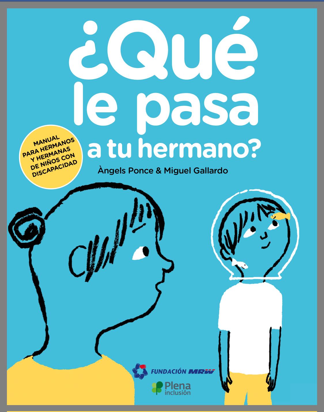 ¿Qué le pasa a tu  hermano? Un manual para hermanos y hermanas de niños con discapacidad